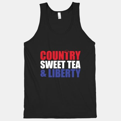 Country, Sweet Tea, Liberty. There is nothing better or more american that these things. So raise your glasses, hop in your truck and praise America!