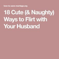 how do i flirt with my husband
