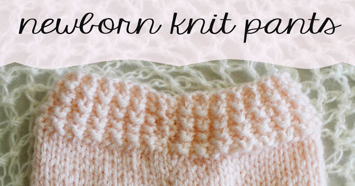 While I Was Pregnant I Wanted A Little Pair Of Newborn Knit Pants