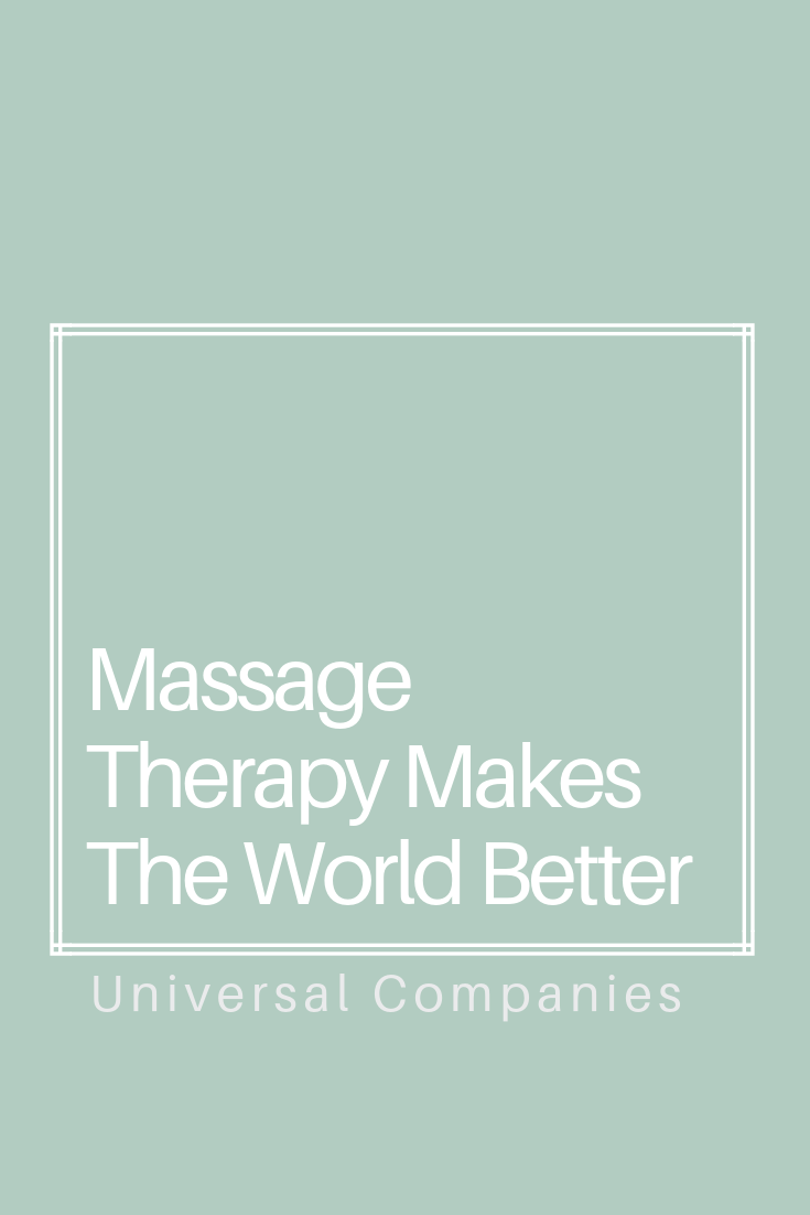 Massage Therapy Makes The World Better Universal Companies