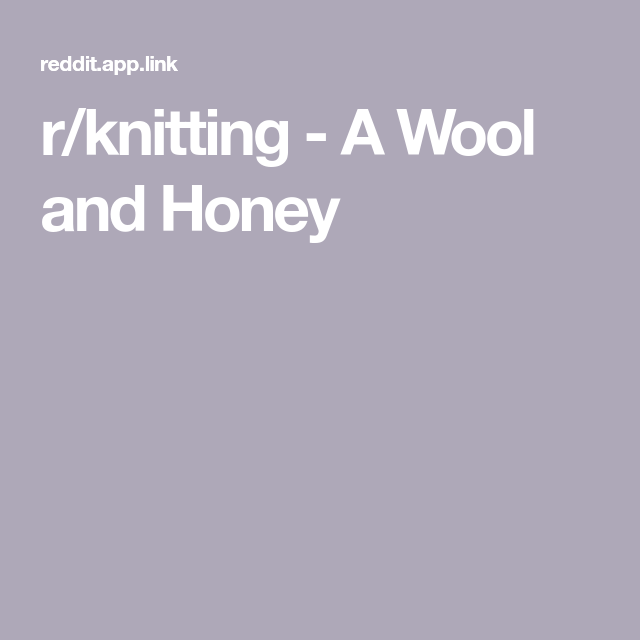 r/knitting A Wool and Honey in 2020 Knitting, Wool, Honey