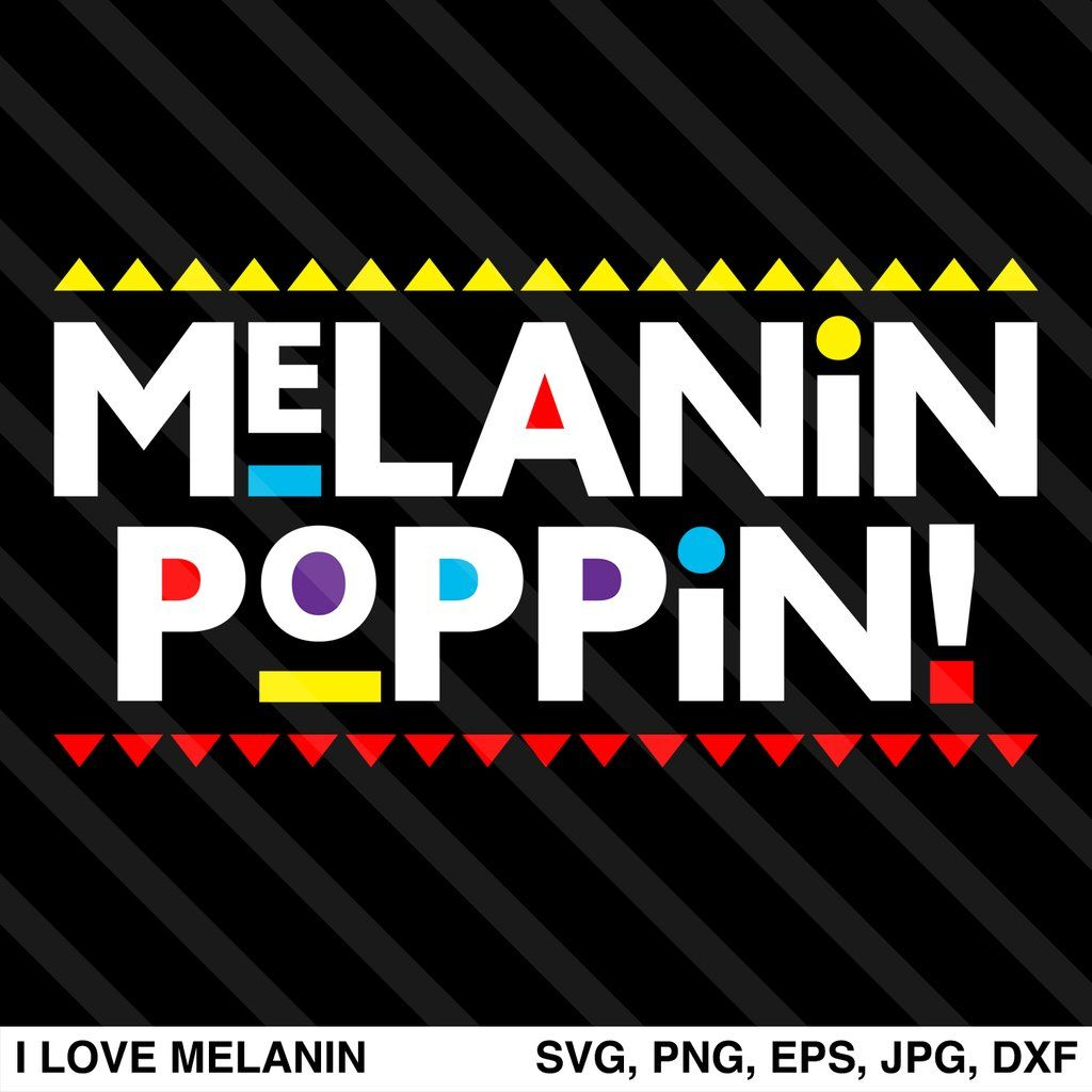 Melanin Poppin Svg Melanin Melanin Poppin Black Girl Magic Art