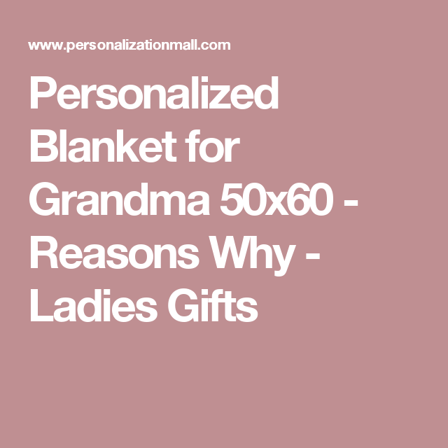 personalized blanket for grandma 50x60 reasons why personalised