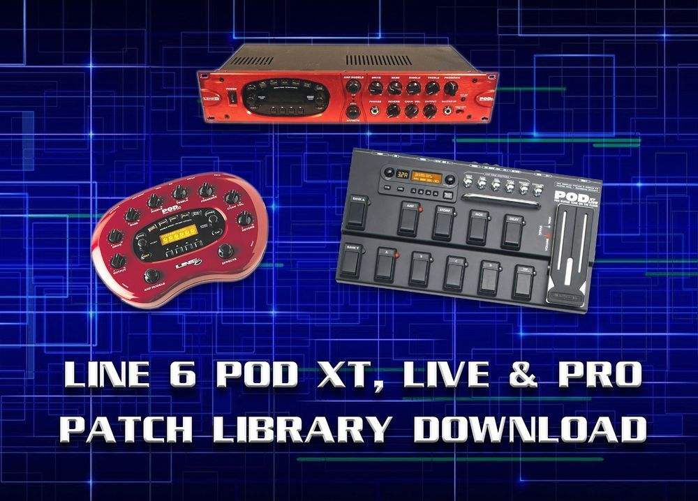 LINE 6 POD XT, LIVE & PRO PRE-PROGRAMMED PATCHES DOWNLOAD