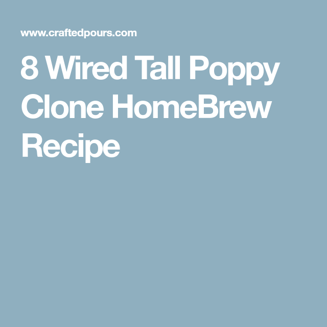 8 Wired Tall Poppy Clone HomeBrew Recipe | receitas | Pinterest ...
