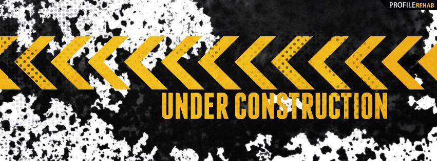 Under Construction Facebook Cover Facebook Cover Funny Facebook