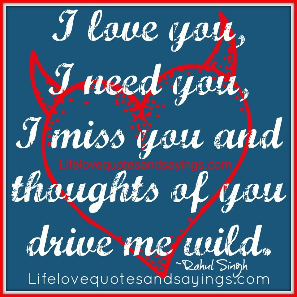 I love you I need you I miss you and thoughts of you drive