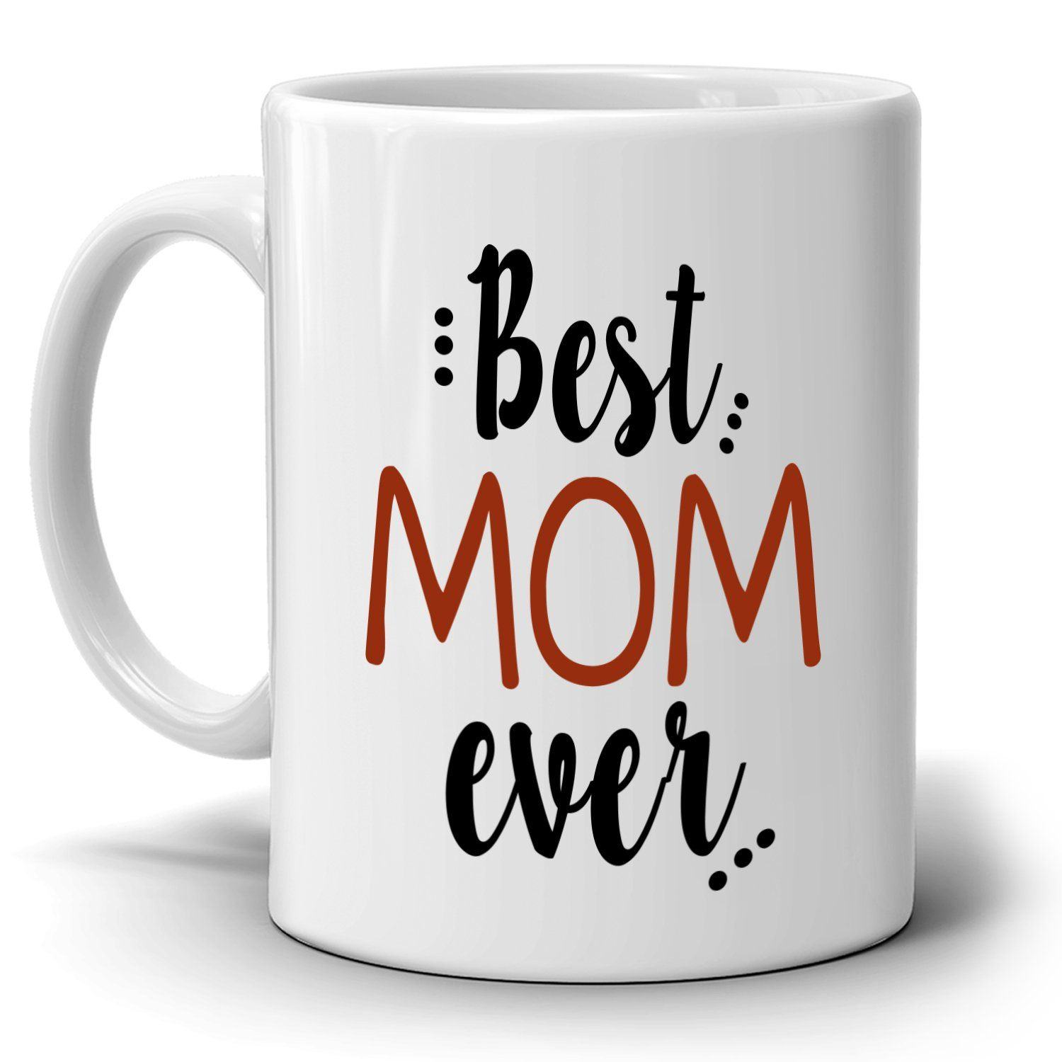 Best Mom Ever Coffee Mug Perfect Presents For Mothers Day And Mama Birthday Printed On