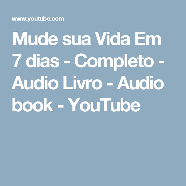 Mude sua Vida Em 7 dias - Completo - Audio Livro - Audio book - YouTube