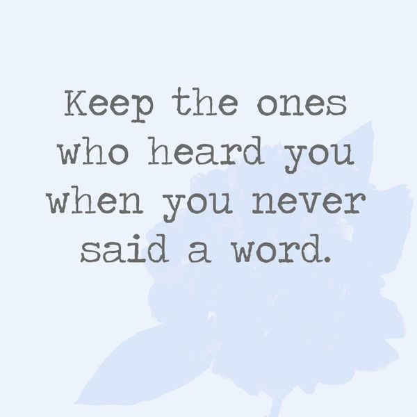 Keep The Ones Who Heard You When You Never Said A Word Positive Words Stranger Quotes Words