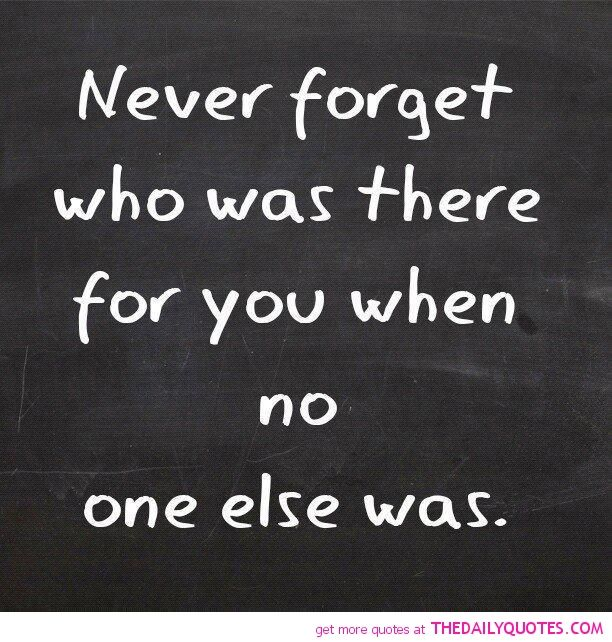 Never Forget Who Was There For You Image Quotes Best Quotes Friends Quotes