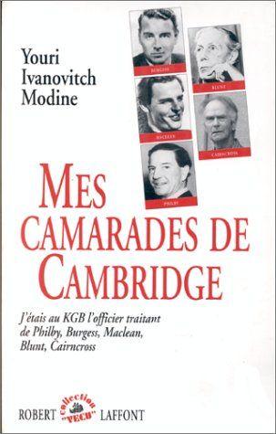 Mes camarades de Cambridge : J'étais au KGB l'officier traitant de Philby, Burgess, Maclean, Blunt, Cairncross de Iouri Modine http://www.amazon.fr/dp/2221076001/ref=cm_sw_r_pi_dp_wzz8ub0SABHKB
