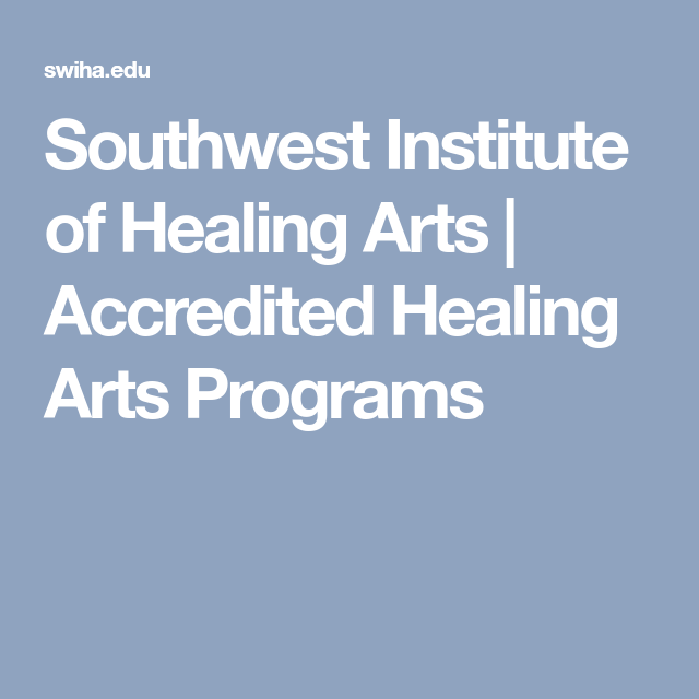 Southwest Institute of Healing Arts | Accredited Healing