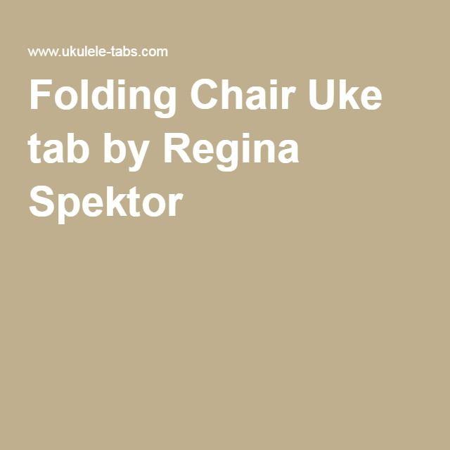 Folding Chair Uke Tab By Regina Spektor Uke Tabs Regina Spektor