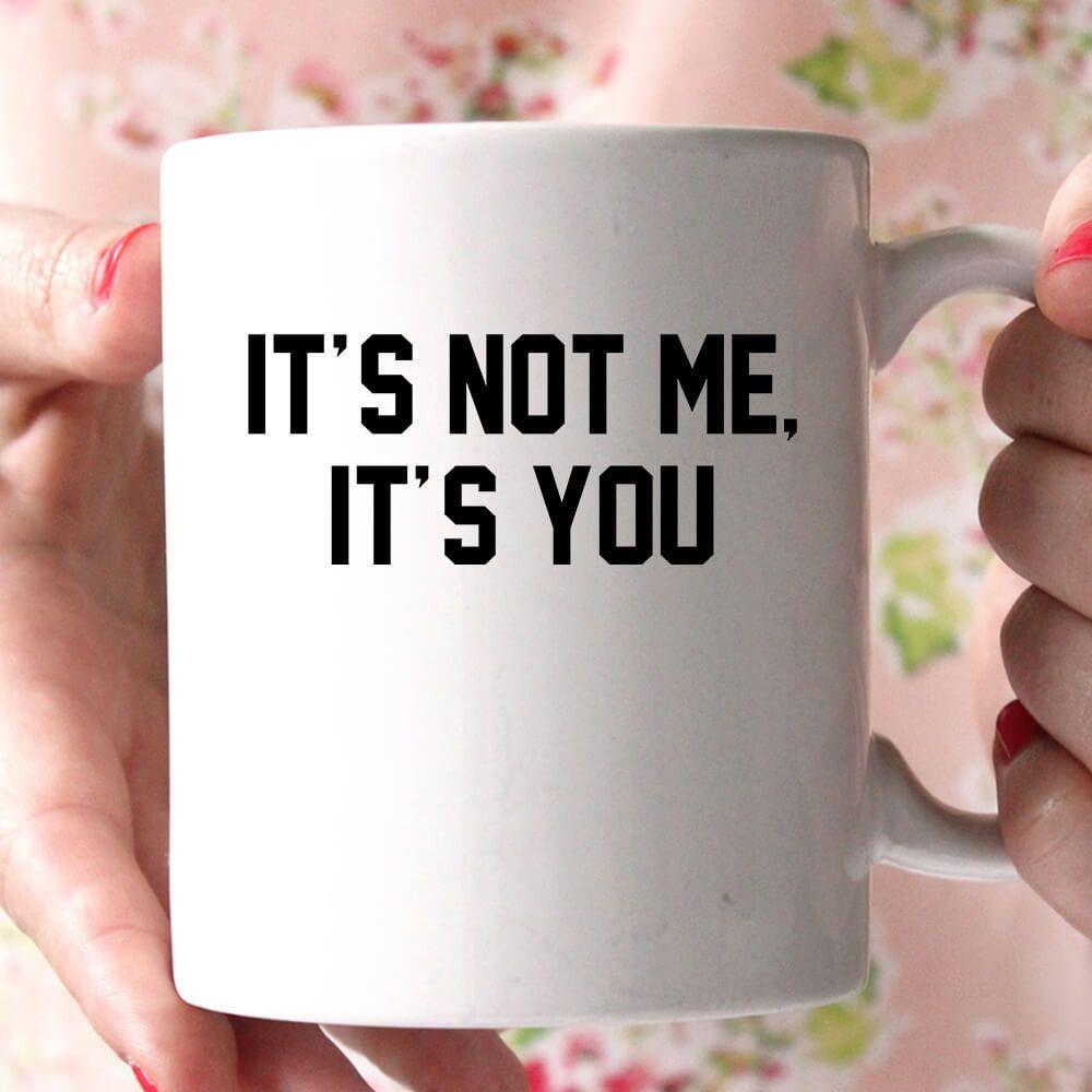 it's not me ot's you coffee mug