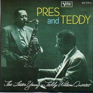 Lester Young-Teddy Wilson Quartet, The - Pres And Teddy at Discogs