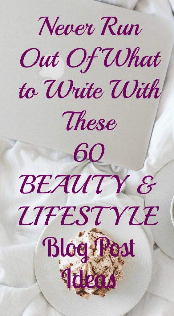 Here are 60 beauty and lifestyle blog post ideas for when writer's block decides to kick in.
