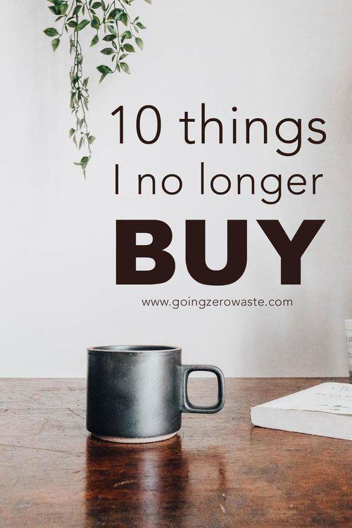 10 things I no longer buy from www.goingzerowaste.com #minimalism #nobuy #nospend #zerowaste #ecofriendly #gogreen