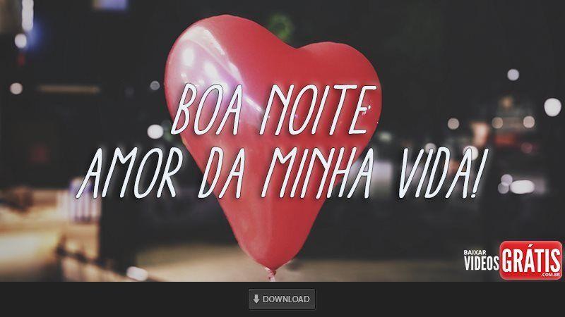 Boa Noite Amor Da Minha Vida Eu Te Amo Videos De Boa Noite