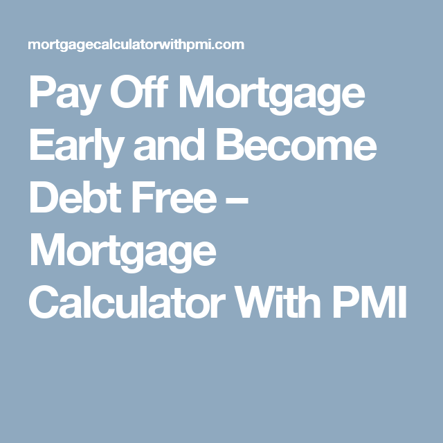 pay off mortgage early and become debt free mortgage calculator