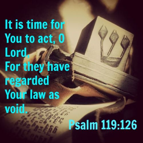 Psalm 119:126 It's up to Him!