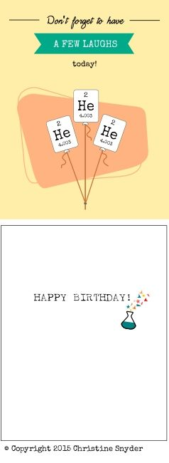 Nerdy science birthday cards. Don't forget to have a few laughs today (Helium periodic table element joke).