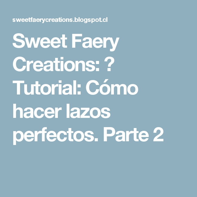 Sweet Faery Creations: ♡ Tutorial: Cómo hacer lazos perfectos. Parte 2