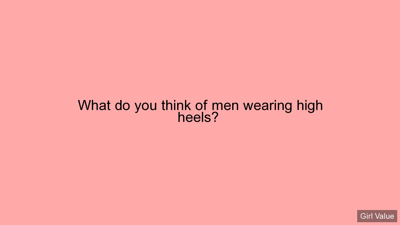 What do you think of men wearing high heels?