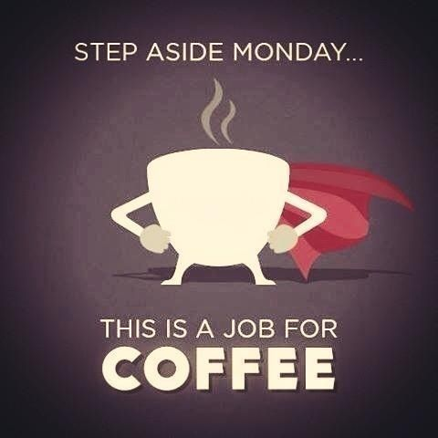 Step Aside ‪#‎Monday‬, This is a Job for Coffee ☕️☕️☕️ ‪#‎GoodMorning‬