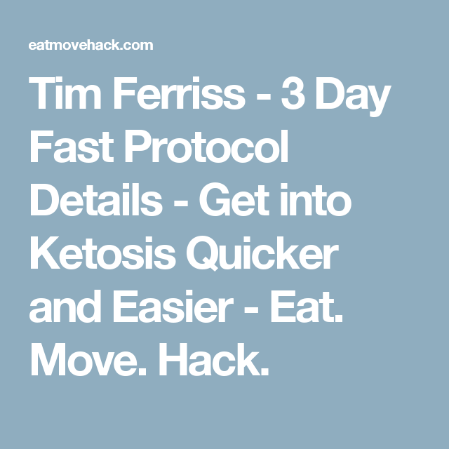 Tim Ferriss 3 Day Fast Protocol De S Get Into Ketosis Quicker And Easier