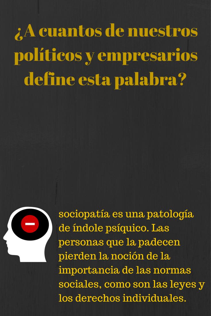 sociopatía, es una patología que identifico en políticos y empresarios tóxicos.