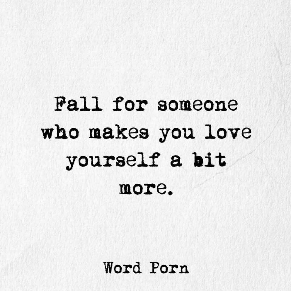 Love Sucks Quotes Fall For Someone Who Makes You Love Yourself A Bit More  I Firmly