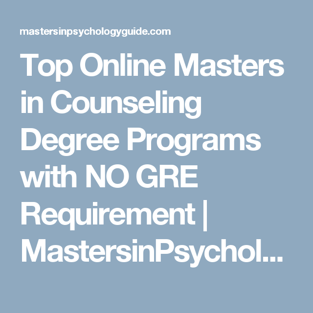 Top Online Masters In Counseling Degree Programs With No Gre