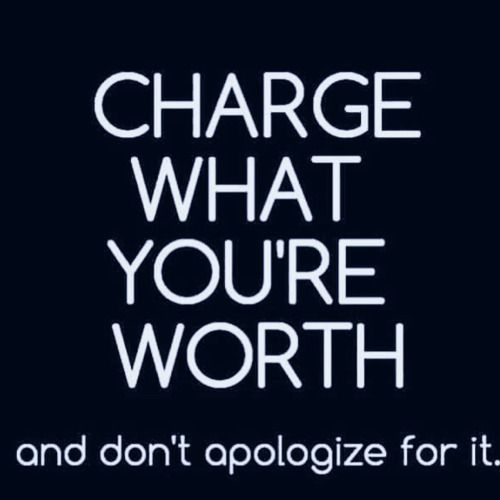 Know your worth and charge accordingly. Do not...   Ruthe McDonald