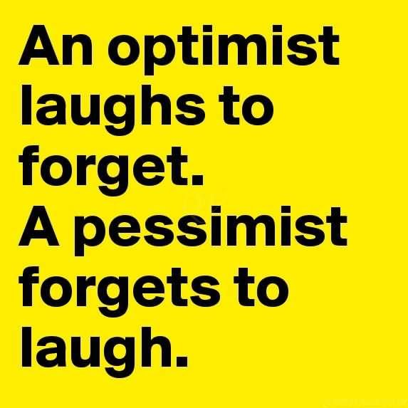 An Optimist Laughs To Forget A Pessimist Forgets To Laugh