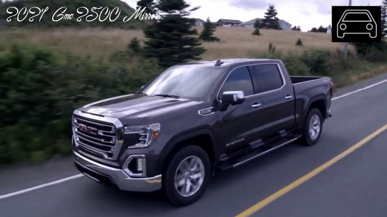 2021 Gmc 2500 Mirrors New Model And Performance In 2020 Gmc Gmc Sierra Sierra 2500