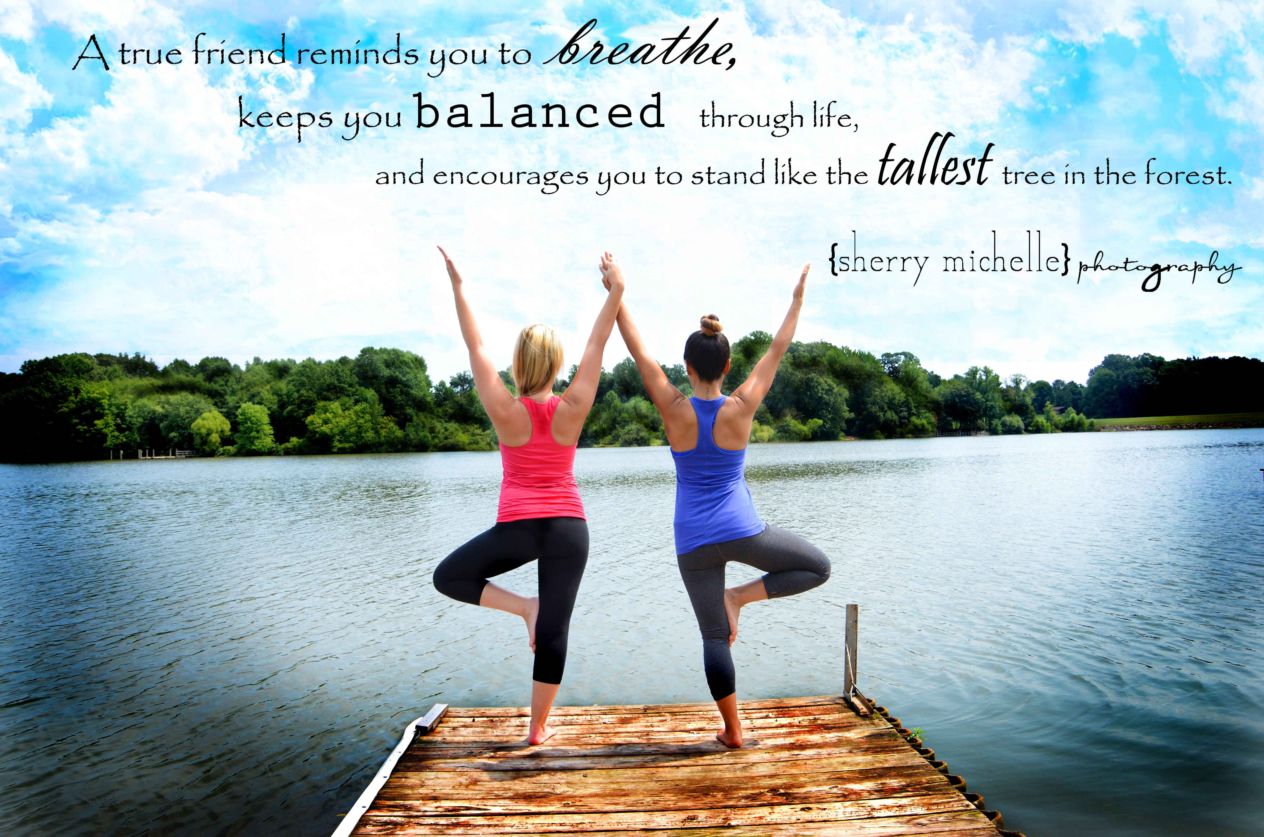 Friendship Quotes Yoga Quotes Girlfriends True Friends Sherrymichellephotography Sherry Michelle Photography Best Yoga Friends Yoga Quotes Friends Quotes