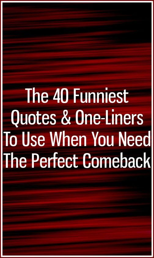 The 40 Funniest Quotes & One-Liners To Use When You Need