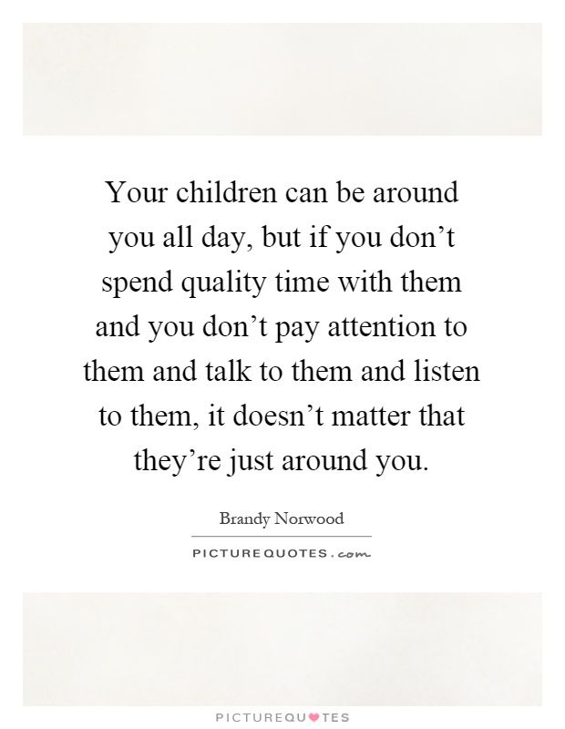 Quotes About Quality Time With Your Children Quality Time Together