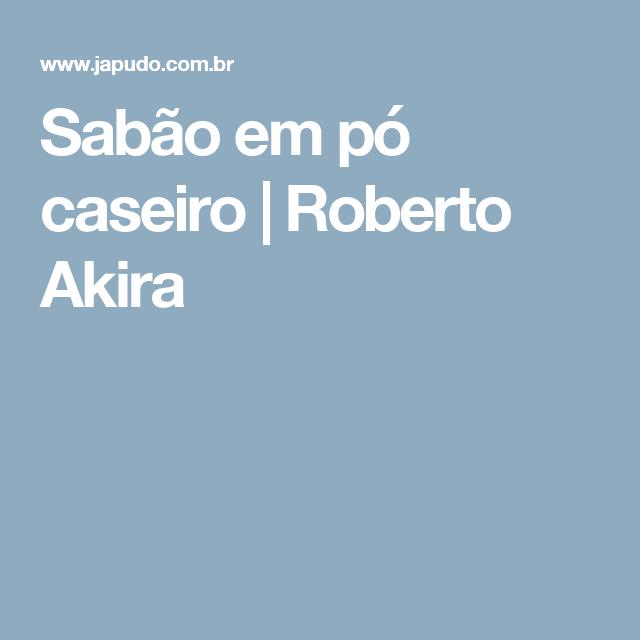 Sabão em pó caseiro | Roberto Akira
