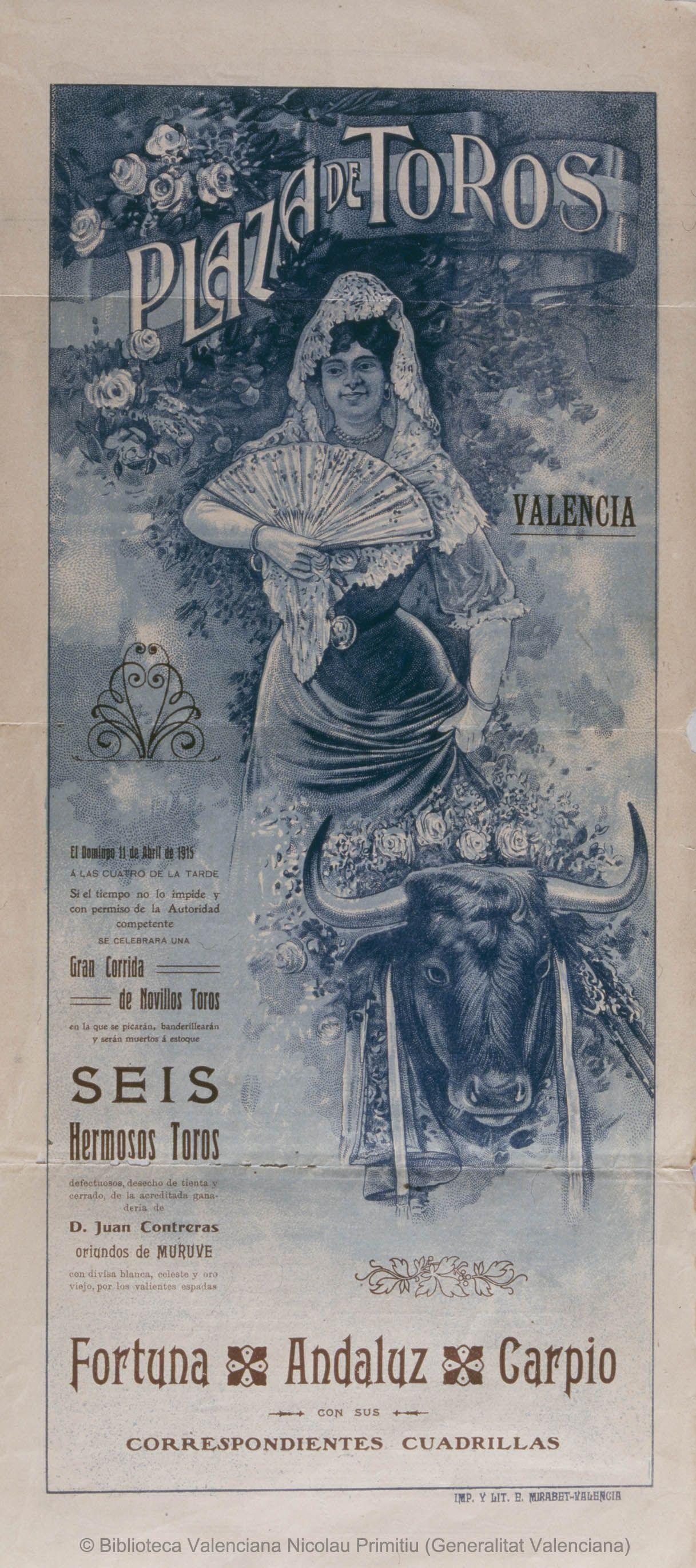 Anónimo. (S. XX)   Plaza de Toros Valencia [Material gráfico] : El Domingo 11 de Abril de 1915 ... : Gran corrida de novillos toros ... — [S.l. : s.n., 1915?] (Valencia : Imp. y Lit. E. Mirabet)  lám. (cartel) : col. ; 49 x 22 cm