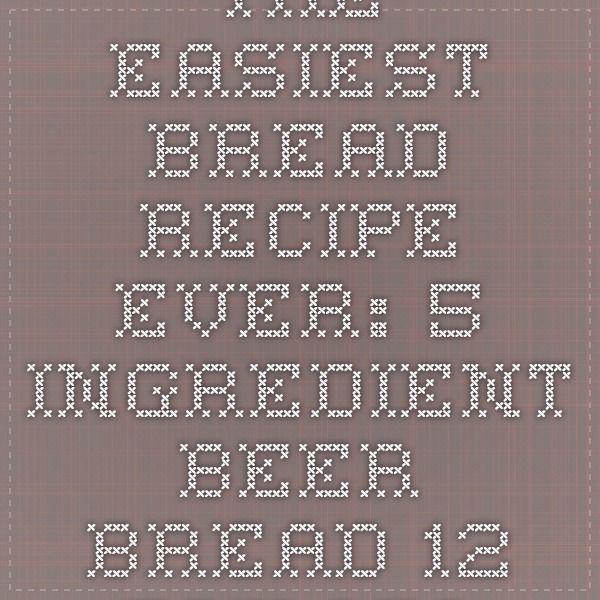 The Easiest Bread Recipe Ever: 5-Ingredient Beer Bread - 12 Tomatoes