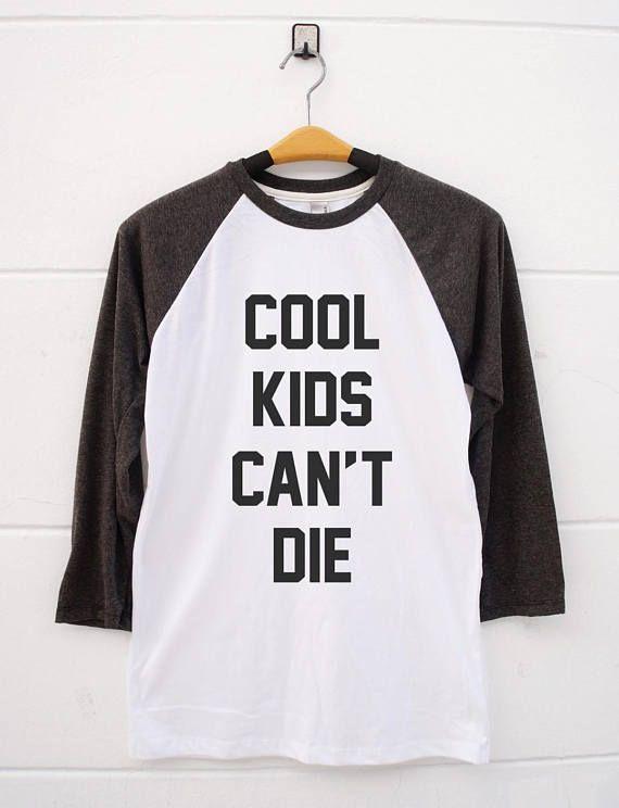 3b9aa104e4fc Cool Kids Can t Die Shirts. sayings graphic women tshirts T-shirts funny  gifts gifts present hipster fashion baseball raglan gifts shirt birthday  baseball ...