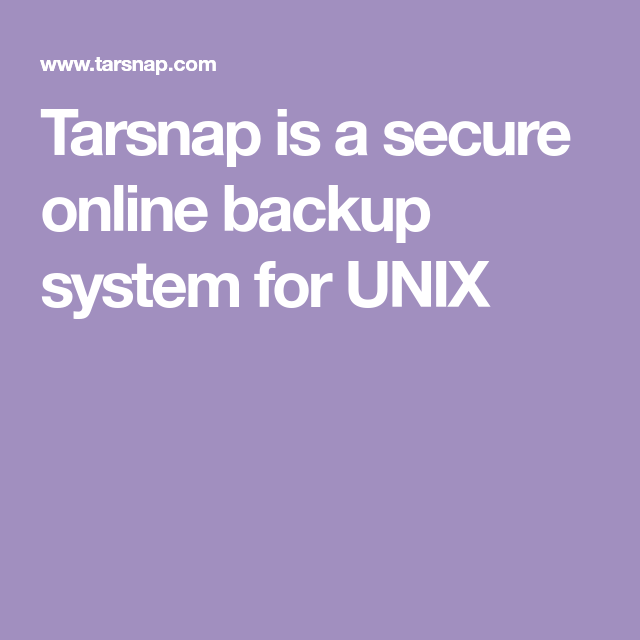 Tarsnap is a secure online backup system for UNIX | Linux