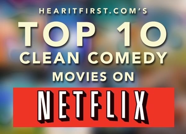 Top 10 Clean Comedy Movies On Netflix Instant Comedy Movies On Netflix Comedy Movies Good Comedy Movies