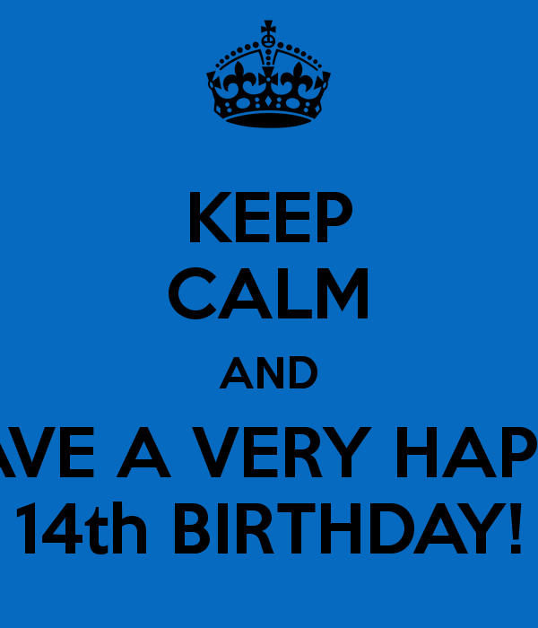 Keep Calm And Have A Happy 14th Birthday