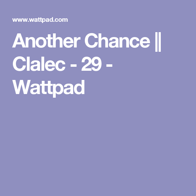 Another Chance    Clalec - 29 - Wattpad