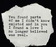 Encontró partes de mí aue no creía que existían y en ti encontré un amor que ya no creía real