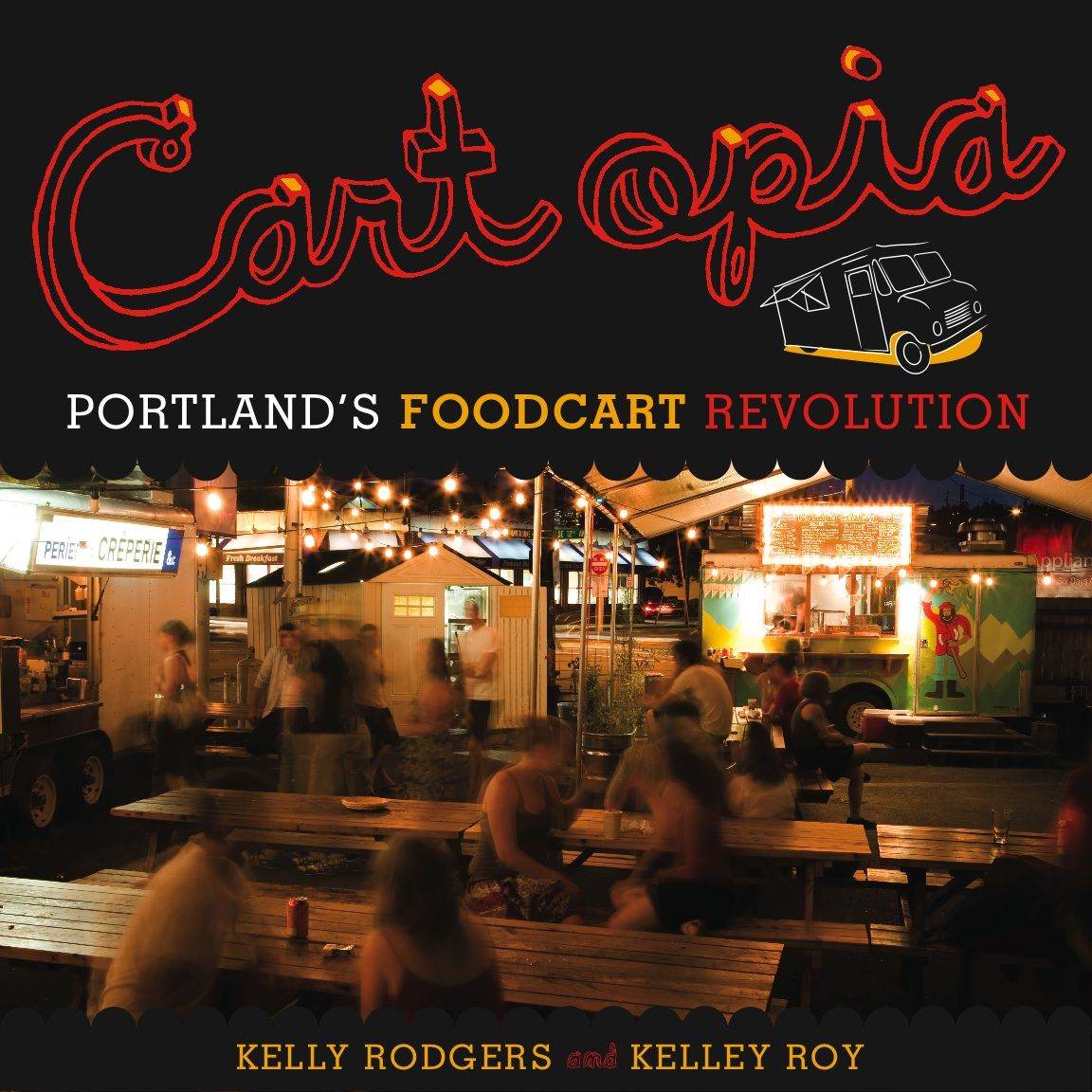 Cartopia Portland S Food Cart Revolution By Kelly Rodgers And Kelley Roy Powell S Books Staff Pick Portland Food Carts Portland Food Food Cart