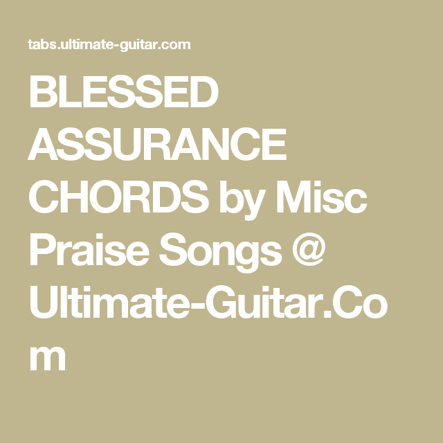 Blessed Assurance Chords By Misc Praise Songs Ultimate Guitar
